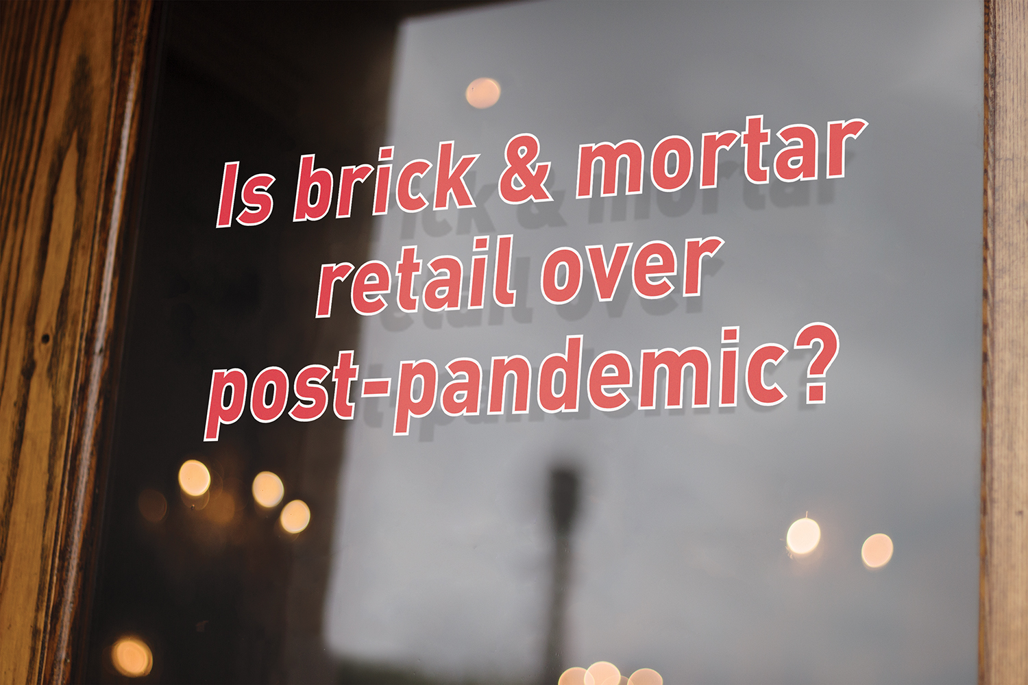 Is brick and mortar retail over post-pandemic?